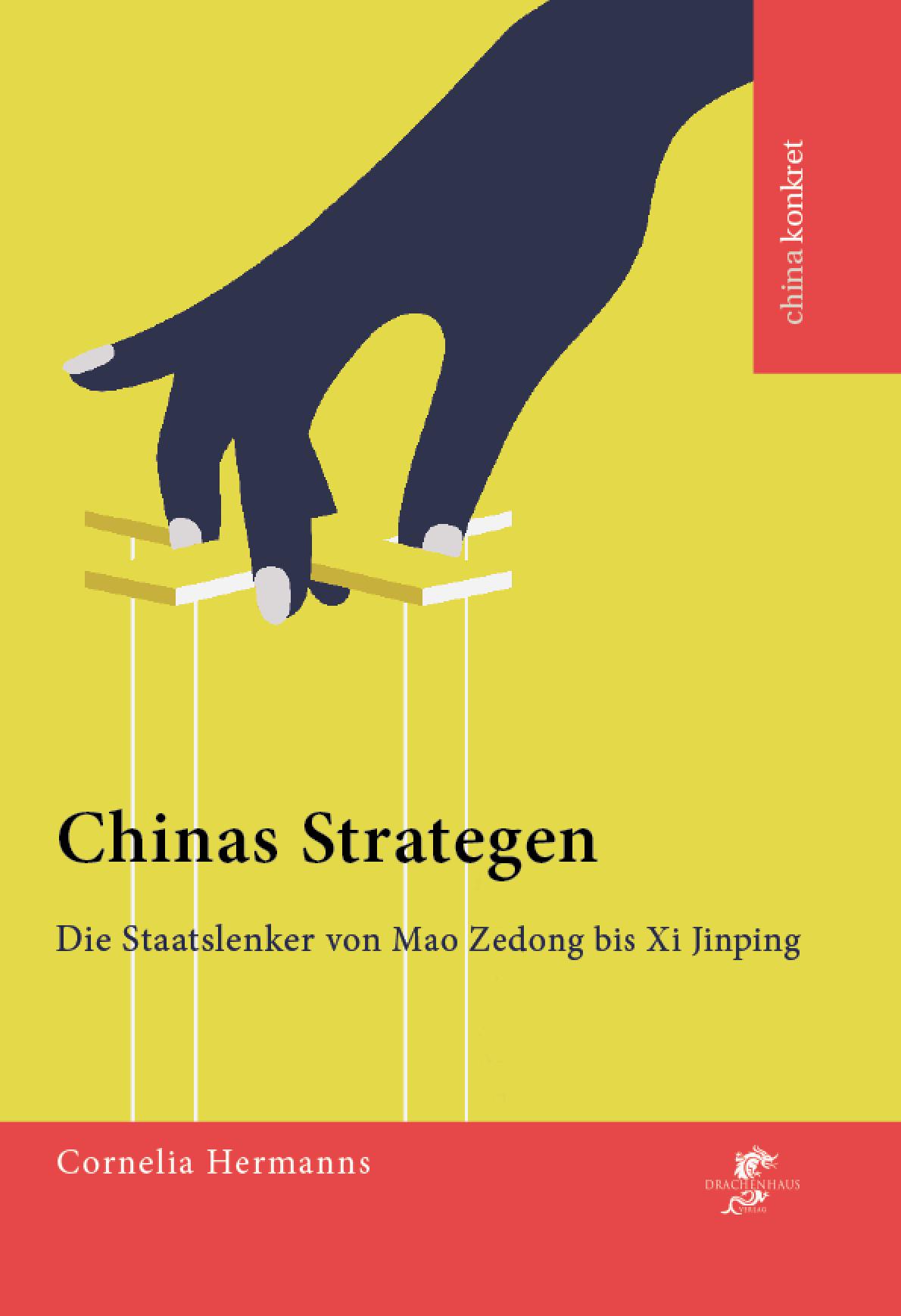 CHINAS STRATEGEN- Die Staatslenker von Mao Zedong bis Xi Jinping
